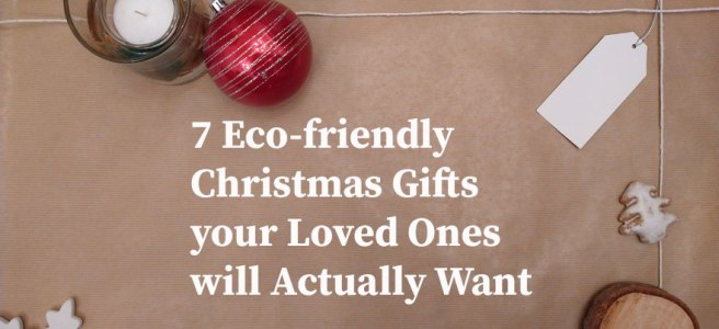 7 Eco-friendly Christmas Gifts your Loved Ones will Actually Want